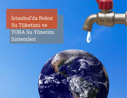 İstanbul'da Rekor Su Tüketimi ve TORA Su Yönetim Sistemleri